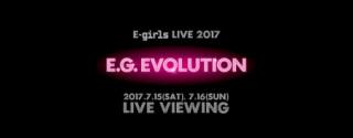 《E-girls LIVE 2017 ~E.G. EVOLUTION~ LIVE VIEWING》